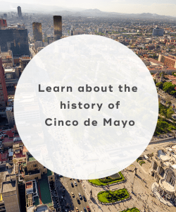 Learn about the history of Cinco de Mayo