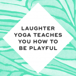 Yoga teaches you how to be playful
