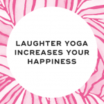 Laughter yoga increases happiness
