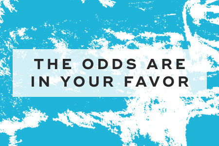 The odds are in your favor
