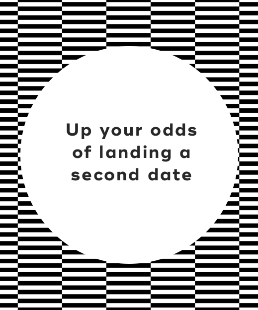 Up your odds of landing a second date0A